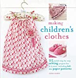 Making Children's Clothes: 25 step-by-step sewing projects for 0-5 years, including full-size paper patterns