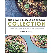 Kidney Disease Cookbook Collection: The Best Kidney-Friendly Recipes From The Essential Kidney Disease Cookbook & The Kidney Diet Cookbook For Two