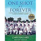 One Shot at Forever: A Small Town, an Unlikely Coach, and a Magical Baseball Season by Chris Ballard (2012-09-28)