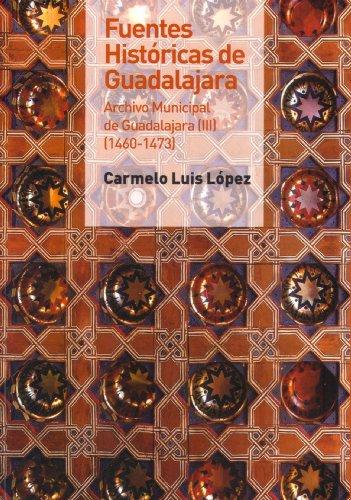 Fuentes históricas de Guadalajara. Archivo municipal de Guadalajara III (1460-1473) (El Taller del Historiador) por Carmelo Luis López