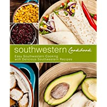 Southwestern Cookbook: Easy Southwestern Cooking with Delicious Southwestern Recipes (English Edition)