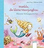 Matilda, die kleine Meerjungfrau: Allererste Vorlesegeschichten - Jana Frey