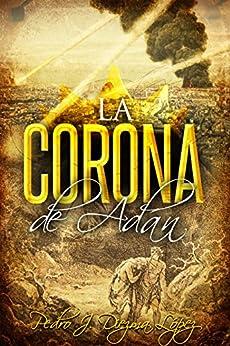 La Corona de Adán: Novela aventuras, histórica y acción de [Diezma, Pedro J.]