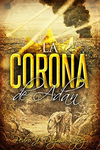 La Corona de Adán: Novela aventuras, histórica y acción por Pedro J. Diezma