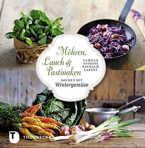 Preisvergleich Produktbild Möhren, Lauch und Pastinaken - Kochen mit Wintergemüse