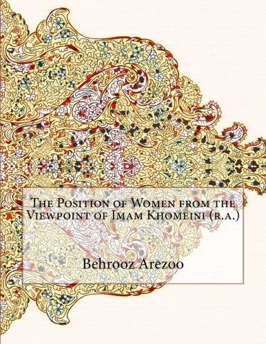 The Position of Women from the Viewpoint of Imam Khomeini (r.a.) por Behrooz Arezoo