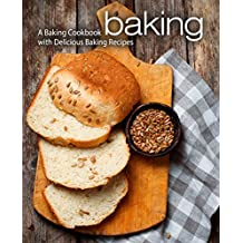 Baking: A Baking Cookbook with Delicious Baking Recipes (English Edition)