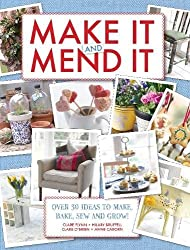 Make It and Mend It: 30 ideas to make, bake, sew and grow!