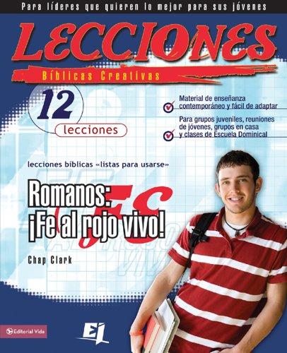Lecciones bíblicas creativas: Romanos: ¡Fe al rojo vivo! (Especialidades Juveniles / Lecciones bíblicas creativas) por Chap Clark