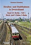 Straßen- und Stadtbahnen in Deutschland / Berlin 01 Hoch- und U-Bahn, S-Bahn: BD 13