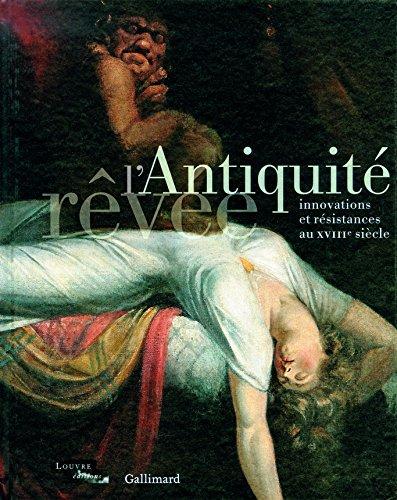 L'Antiquité rêvée: Innovations et résistances au XVIIIe siècle