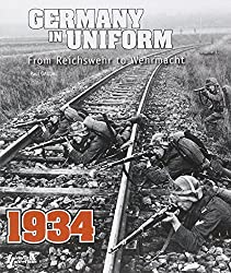 Germany in Uniform 1934: From Reichswehr to Wehrmacht