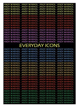 Andy Warhol: Everyday Icons (Cv/Visual Arts Research Book 94) by [Wasiura, Magdalena, Apple, Billy, James, Nicholas]