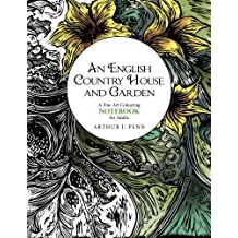 An English Country House and Garden Colouring Notebook: A Fine Art Colouring Notebook For Adults: Volume 2 (An English Country Garden House and Garden)