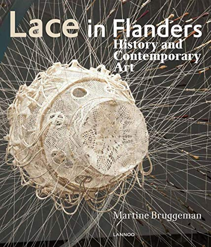 Lace in Flanders: History and Contemporary Art: History & contemporary art por Martine Bruggeman