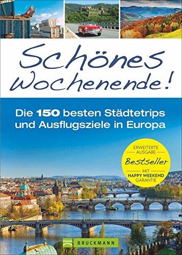 Reiseführer Europa: Schönes Wochenende! Die 100 besten Städtetrips und Ausflugsziele in Europa. Erweiterte Ausgabe des Bestseller. NEU 2018.