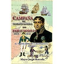 Campaña de Invasión del Teniente General don Pablo Morillo 1815-1816: El Pacificador (Historia de Colombia-La independencia) (Spanish Edition)
