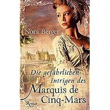 Die gefährlichen Intrigen des Marquis de Cinq-Mars: Historischer Roman (EDITION CARAT / Liebe und Leidenschaft)