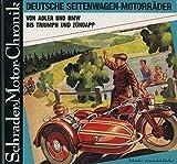 Deutsche Seitenwagen - Motorräder. Von Adler und BMW bis Triumph und Zündapp. Eine Dokumentation