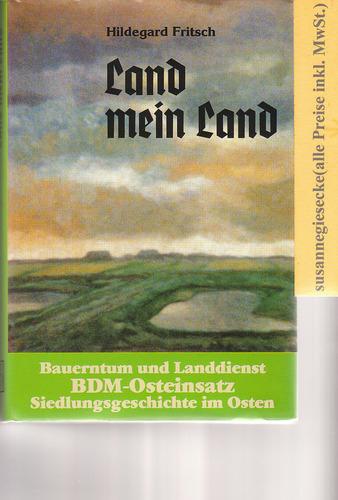 Land mein Land. Bauerntum und Landdienst, BDM-Osteinsatz, Siedlungsgeschichte im Osten