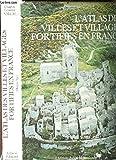 L'Atlas des villes et villages fortifiés en France - Moyen âge (Atlas de la France médiévale)