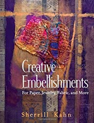 Creative Embellishments: For Paper, Jewelry, Fabric, and More by Sherrill Kahn (2007-02-01)