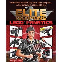 Elite Weapons for LEGO Fanatics: Build Working Handcuffs, Body Armor, Batons, Sunglasses, and the World's Hardest Hitting Brick Guns