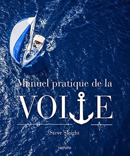 Le manuel pratique de la voile (Loisirs / Sports/ Passions) por Steve Sleight