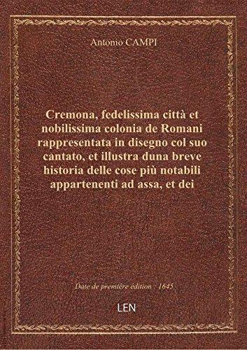 Cremona, fedelissima città etnobilissima colonia deRomanirappresentata indisegnocol suo cantato