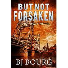 But Not Forsaken: A Clint Wolf Novel (Clint Wolf Mystery Series Book 3)