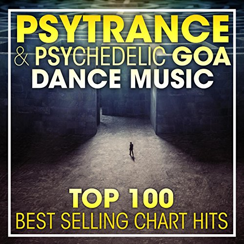PsyTrance & Psychedelic Goa Dance Music Top 100 Best Selling Chart Hits (2hr DJ Mix)