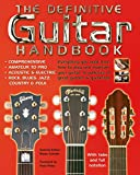 The Definitive Guitar Handbook: Comprehensive - Amateur and Pro - Acoustic and Electric - Rock, Blues, Jazz, Country, Folk (Handbook Series)
