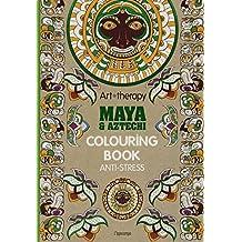 Art therapy. Maya & Aztechi. Colouring book anti-stress