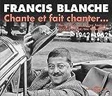 Chante et Fait Chanter (Pierre Dac, les Feres Jacques, Charles Trenet, les 4 Barbus,…) 1942-1962