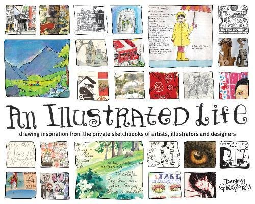 An Illustrated Life: Drawing Inspiration from the Private Sketchbooks of Artists, Illustrators and Designers por Danny Gregory