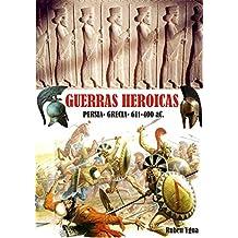 LAS GUERRAS HEROICAS: 611- 400 aC. (Spanish Edition)