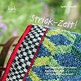 Strick-Zeit!: Ein immerwährender Kalender mit 12 Strickprojekten