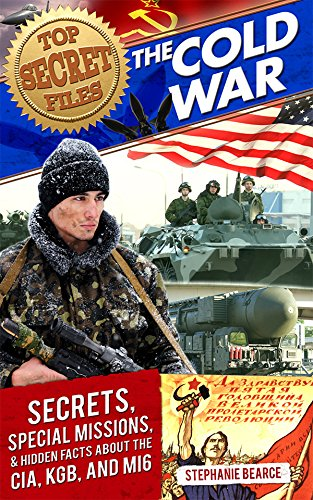 Top Secret Files: The Cold War: Secrets, Special Missions, and Hidden Facts about the CIA, KGB, and MI6 (Top Secret Files of History)