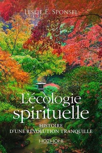 L'écologie spirituelle : Histoire d'une révolution tranquille