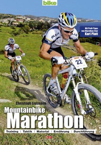 Mountainbike Marathon: Training, Taktik, Material, Ernährung, Durchführung. Mit Profi.Tipps von Marathon-Star Karl Platt