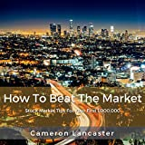 How to Beat the Market: Stock Market Tips for Your First 1,000,000
