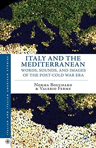 Italy and the Mediterranean: Words, Sounds, and Images of the Post-Cold War Era (Italian and Italian American Studies)