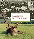Honeckers letzter Hirsch: Jagd und Macht in der DDR - Helmut Suter