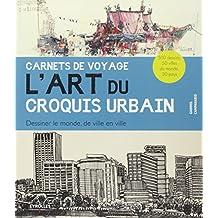 Carnets de voyage  - L'art du croquis urbain. Dessiner le monde, de ville en ville. 500 dessins, 50 villes du monde, 30 pays.
