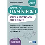 Concorsi per TFA Sostegno Scuola Secondaria di I e II grado: Manuale completo di teoria e test per la preparazione alle prove