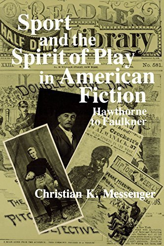Sport and the Spirit of Play in American Fiction: Hawthorne to Faulkner by Christian K. Messenger (1983-05-31)