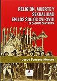 Religión, Muerte Y Sexualidad En Los Siglos Xvi-Xviii.El Caso De Cantabria (Historia)