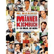 Mal was Richtiges - Das Männer-Kochbuch: : 33 x ein Mann, ein Herd
