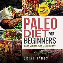 Paleo Diet: Paleo Diet For Beginners, Lose Weight  And Get Healthy (Paleo Diet Cookbook, Paleo Diet Recipes, Paleo Diet For Weight Loss, Paleo Diet For Beginners) (English Edition)