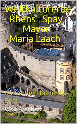 Weltkulturerbe Rhens Spay Mayen Maria Laach: Mittelrhein bis in die Eifel (Unesco Weltkulturerbe 3) (German Edition) por Wolf Arenberg
